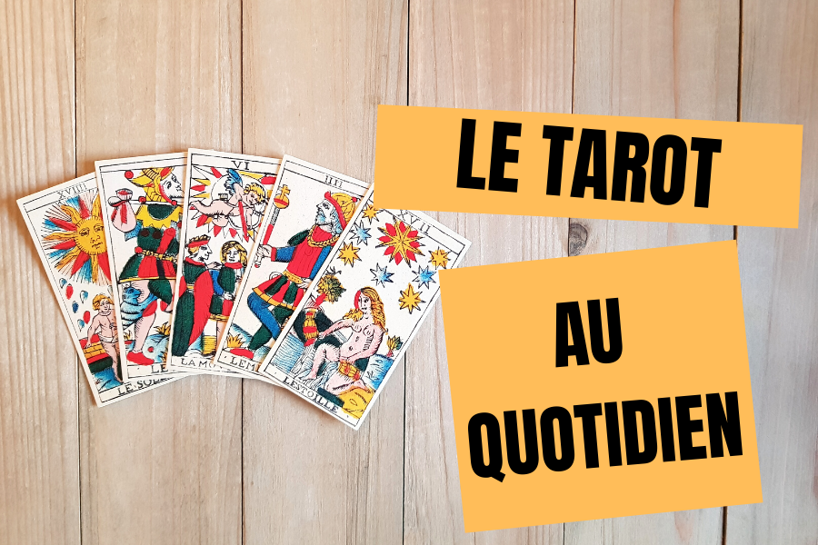 Faites entrer le Tarot dans votre vie quotidienne